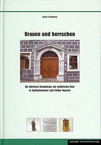 Brauen und herrschen: Die Görlitzer Braubürger als städtische Elite in Spätmittelalter und Früher Neuzeit (Schriften zur sächsischen Geschichte und Volkskunde)