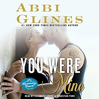 You Were Mine     A Rosemary Beach Novel, Book 9              Written by:                                                                                                                                 Abbi Glines                               Narrated by:                                                                                                                                 Sebastian York,                                                                                        Elizabeth Louise                      Length: 6 hrs and 6 mins     1 rating     Overall 5.0