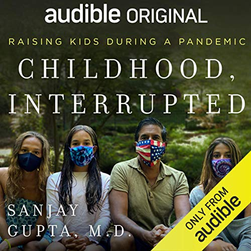 Childhood, Interrupted Audiobook By Sanjay Gupta MD cover art