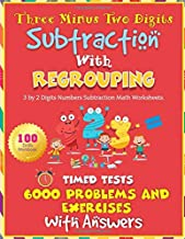 Three Minus Two Digits Subtraction With Regrouping 100 Practice Drills Workbook: 3 by 2 Digits Numbers Subtraction Math Worksheets. Timed Tests 6000 Problems and Exercises With Answers