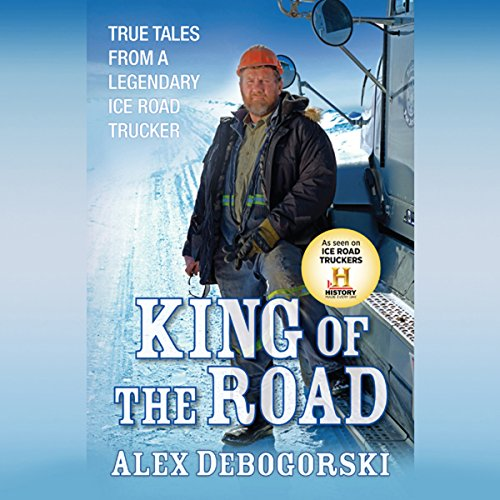 King of the Road     True Tales from a Legendary Ice Road Trucker              By:                                                                                                                                 Alex Debogorski                               Narrated by:                                                                                                                                 Jay Snyder                      Length: 7 hrs and 1 min     26 ratings     Overall 4.1