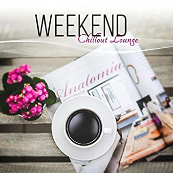 Weekend Chillout Lounge - Relaxing Instrumental Sessions, Bar Music Groove Cafe