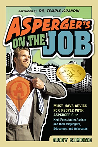 Aspergers On The Job Must Have Advice For People With Aspergers Or High Functioning Autism And Their Employers Educators And Advocates