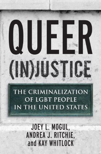 Queer (In)Justice: The Criminalization of LGBT People in the United States (Queer Ideas/Queer Action Book 5)