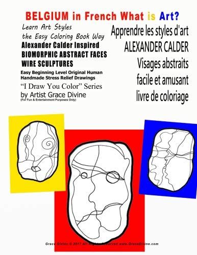 BELGIUM IN FRENCH Apprendre les styles d'art ALEXANDER CALDER Visages abstraits facile et amusant livre de coloriage: What is Art Learn Art Styles ... Draw You Color Series by Artist Grace Divine