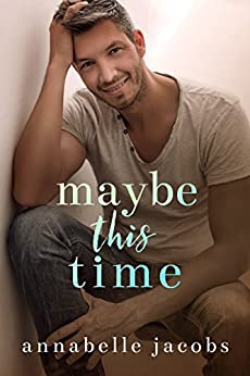 Maybe This Time by [Annabelle Jacobs]