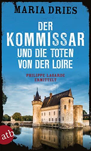 Der Kommissar und die Toten von der Loire: Philippe Lagarde ermittelt (Kommissar Philippe Lagarde 10)