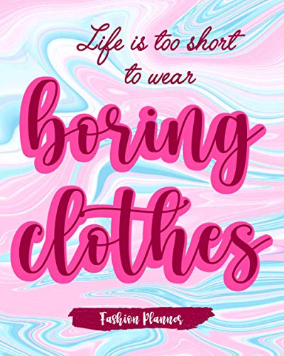 Life Is Too Short To Wear Boring Clothes: Fashion Planner Plan Your Outfits And More Here