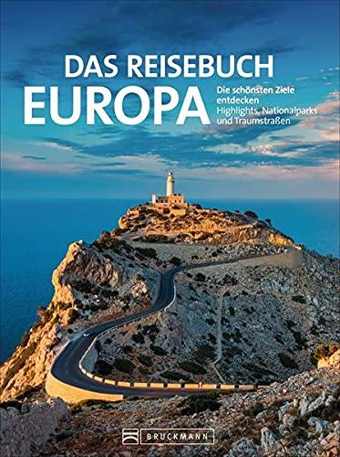 Das Reisebuch Europa. Die schönsten Ziele entdecken – Highlights, Nationalparks und Traumstraßen. Traumrouten, zahlreiche Ausflugstipps und nützliche Adressen. Für den perfekten Urlaub.