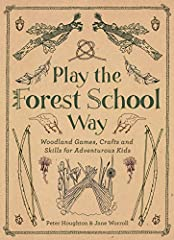Play the Forest School Way Woodland Games and Crafts for Adventurous Kids