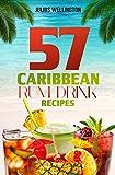 57 Caribbean Rum Drink Recipes: Yummy Rum Drinks! (57 Recipes Series) (English Edition)