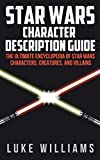 Star Wars: Star Wars Character Description Guide (The Ultimate Encyclopedia of Star Wars Movies, Characters, Creatures, and Villains) (English Edition)