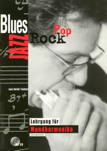 Blues Rock Jazz Pop (+CD): Lehrgang für chromatische Mundharmonika