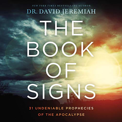 The Book of Signs     31 Undeniable Prophecies of the Apocalypse              By:                                                                                                                                 Dr. David Jeremiah                               Narrated by:                                                                                                                                 Dr. David Jeremiah                      Length: 16 hrs and 14 mins     48 ratings     Overall 4.9