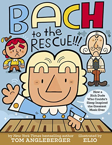 Bach to the Rescue!!!: How a Rich Dude Who Couldn't Sleep Inspired the Greatest Music Ever: How a Rich Dude Who Couldn't Sleep Inspired the Greatest Music Ever