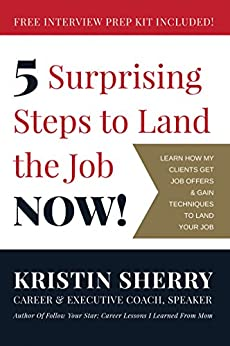 5 Surprising Steps to Land the Job NOW! by [Kristin Sherry, Crystal Davies, Beth Crosby, Brian Ray]