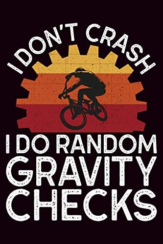 I don't crash I do random gravity checks: Fahrradtour Radtour Tagebuch  Notizbuch für Mountainbiker, Radsportler, Radfahrer und Fahrrad Fans, 120 ... 6 x 9 Zoll (ca. DIN A5), Softcover mit Matt.