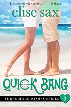 Quick Bang (A Romantic Comedy) (Three More Wishes Book 3) by [Elise Sax]