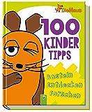 Die Maus 100 Kindertipps: Basteln Entdecken Forschen - Philip Kiefer