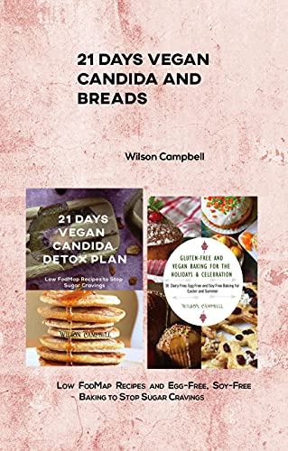 21 Days Vegan Candida and Breads: Low FodMap Recipes and Egg-Free, Soy-Free Baking to Stop Sugar Cravings (English Edition)