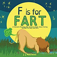 F is for FART: A Fantastic Rhyming ABC Children's Book About Farting Animals for Boys and Girls