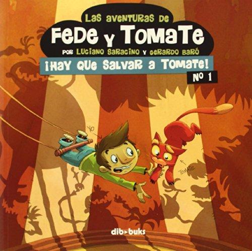 Las Aventuras De Fede Y Tomate 1. ¡Hay Que Salvar A Tomate! (Infantil)