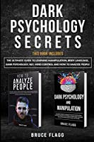 Dark Psychology Secrets: This Book Includes: The Ultimate Guide to Learning Manipulation, Body Language, Dark Psychology, NLP, Mind Control and How to Analyze People