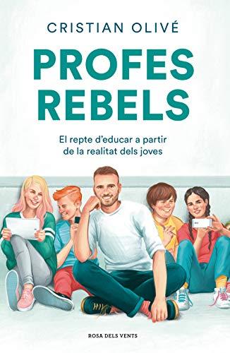 Profes rebels: El repte d'educar a partir de la realitat dels joves (Divulgació)