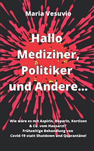 Hallo Mediziner, Politiker und Andere...: Wie wäre es mit Aspirin, Heparin, Kortison & Co. vom Hausarzt? Behandlung von Covid-19 statt Shutdown und Quarantäne!