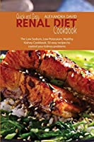 Quick and Easy Renal Diet Cookbook: The Low Sodium, Low Potassium, Healthy Kidney Cookbook. 50 easy recipes to control your kidney problems