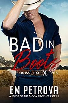 Bad in Boots (Crossroads Book 1) by [Em Petrova]