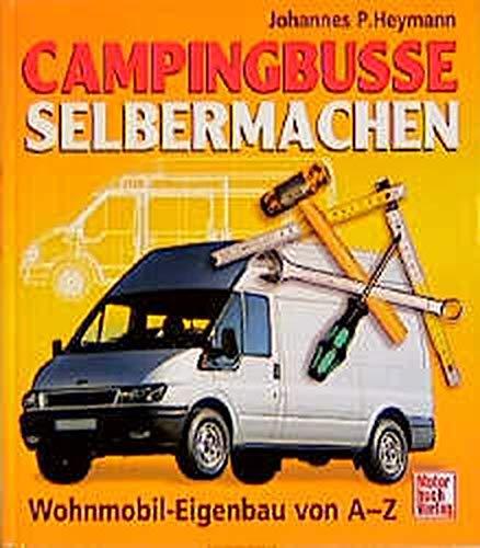Campingbusse selbermachen: Wohnmobil-Eigenbau von A-Z