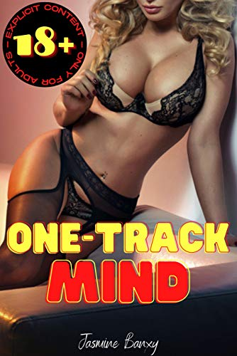 One-Track Mind: Forbidden and Explicit Taboo Sex Content for Adults – Dirty Erotica Short Stories for Intense Moments of Pleasure for Men Women and Couples