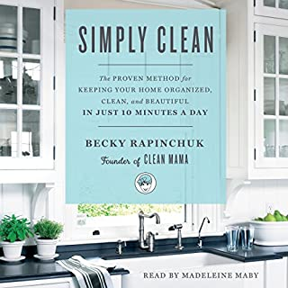 Simply Clean     The Proven Method for Keeping Your Home Organized, Clean, and Beautiful in Just 10 Minutes a Day              By:                                                                                                                                 Becky Rapinchuk                               Narrated by:                                                                                                                                 Madeleine Maby                      Length: 4 hrs and 31 mins     4 ratings     Overall 3.5