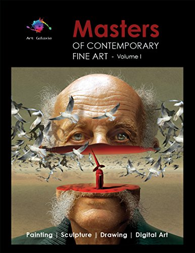 Masters of Contemporary Fine Art Book Collection - Volume I (Painting, Sculpture, Drawing, Digital Art) by Art Galaxie: Volume I