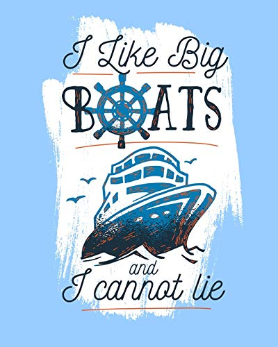 I Like Big Boats and I Cannot Lie: Funny Meme Cruise Journal and Planner