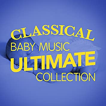 Classical Baby Music: Ultimate Collection