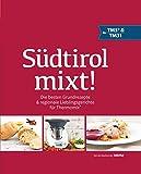Südtirol mixt!: Die besten Grundrezepte & regionale Lieblingsgerichte in einem Buch für Thermomix  TM5 TM31 TM6