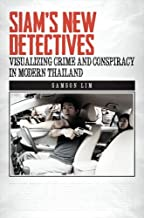 Siam's New Detectives: Visualizing Crime and Conspiracy in Modern Thailand (Southeast Asia: Politics, Meaning, and Memory)