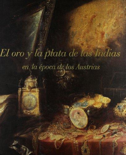 El oro y la plata de las Indias en la época de los Austrias