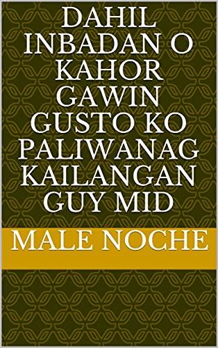 Dahil inbadan O kahor gawin gusto ko paliwanag kailangan Guy mid (Italian Edition)