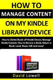The Master Guide on How to Manage Content on My Kindle Library/Device: How to Delete Books off Kindle Device, Manage Kindle Content, How to Borrow a Book, ... Lend, Share, Gift and more! (Kindle Guides)