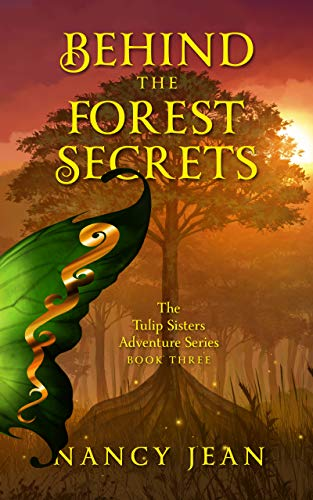 Book: Behind the Forest Secrets - The Tulip Sisters Adventure Series Book Three by Nancy Jean