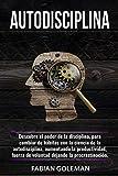 Autodisciplina: Descubre el Poder de la disciplina, para Cambiar de hábitos con La ciencia de la autodisciplina, aumentando la productividad, fuerza de ... los mejores para no caer en mentiras. nº 4)