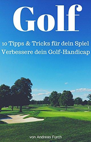 Golf: 10 Tipps & Tricks für dein Spiel: Verbessere dein Golf Handicap!