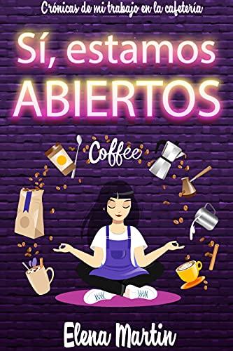 Sí, estamos abiertos: Crónicas de mi trabajo en la cafetería (Serie Romance con el jefe)