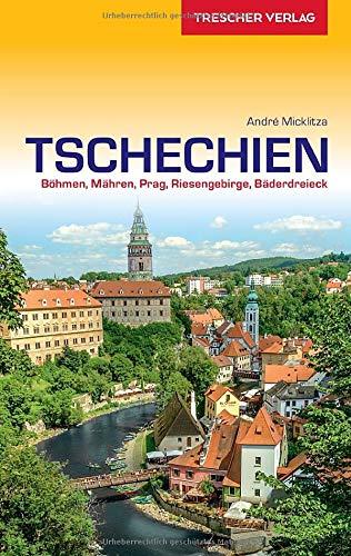 Reiseführer Tschechien: Böhmen, Mähren, Prag, Riesengebirge, Bäderdreieck (Trescher-Reiseführer)
