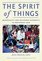 The Spirit of Things: Materiality and Religious Diversity in Southeast Asia