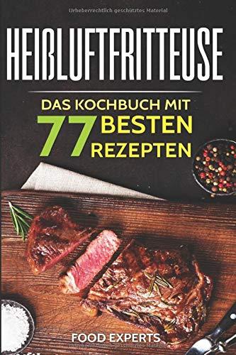 Heißluftfritteuse: Das Kochbuch mit den 77 besten Rezepten (Food Experts Rezeptbücher, Band 10)