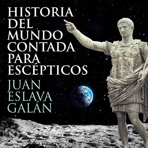 Historia del mundo contada para escépticos [History of the World Told for Skeptics] (Narración en Castellano) audiobook cover art